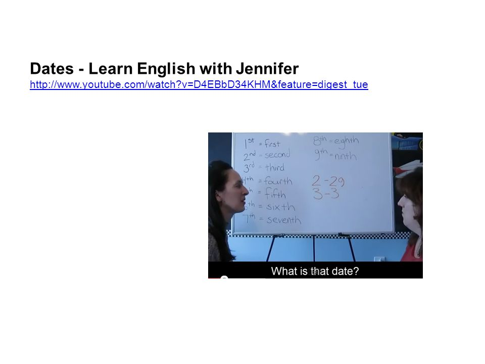 Dates - Learn English with Jennifer http://www.youtube.com/watch v=D4EBbD34KHM&feature=digest_tue