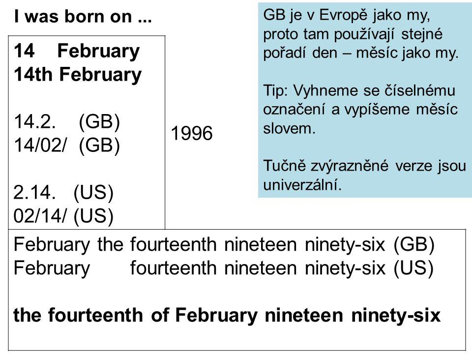 Široký časový úsek – in: in 1992 in the year 1992 in July Kratší úsek – on: on 15th July Přesný okamžik – at: at 5 o'clock