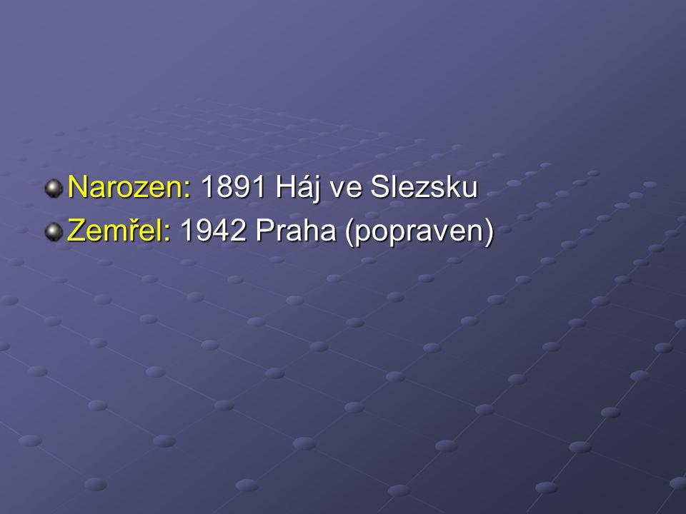 Narozen: 1891 Háj ve Slezsku Zemřel: 1942 Praha (popraven)