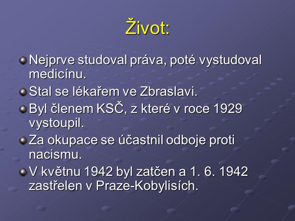 Život: Nejprve studoval práva, poté vystudoval medicínu. Stal se lékařem ve Zbraslavi. Byl členem KSČ, z které v roce 1929 vystoupil. Za okupace se úč