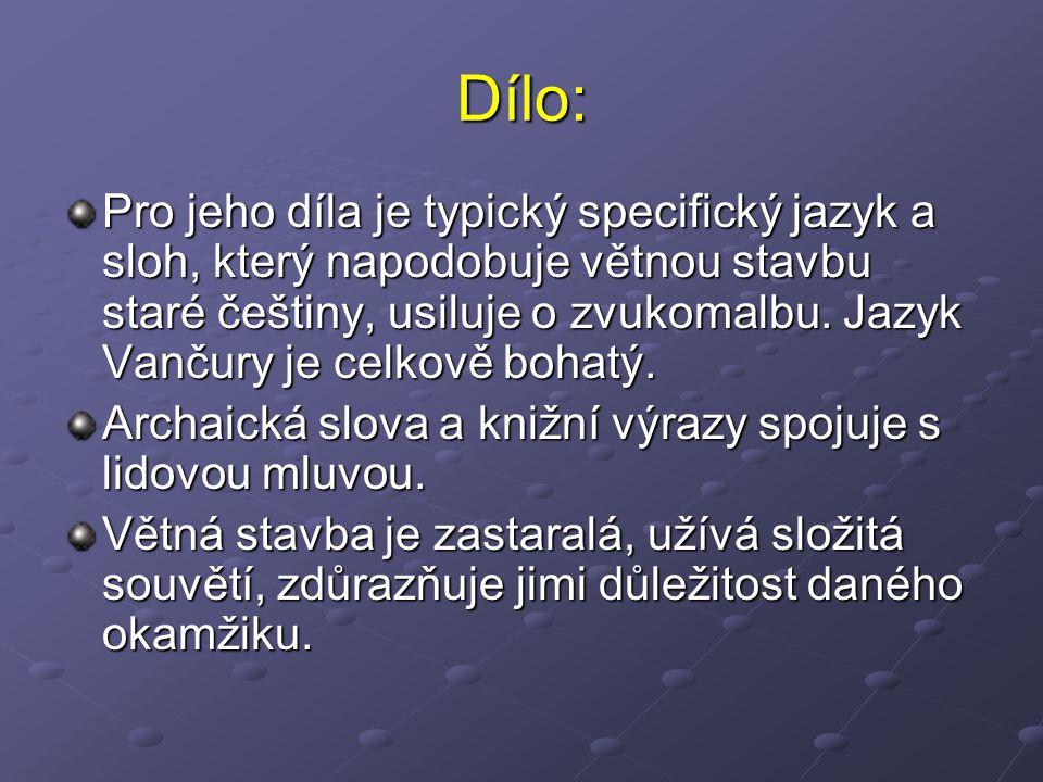 Dílo: Pro jeho díla je typický specifický jazyk a sloh, který napodobuje větnou stavbu staré češtiny, usiluje o zvukomalbu.