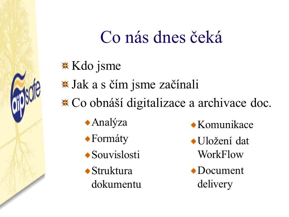 Co nás dnes čeká Kdo jsme Jak a s čím jsme začínali Co obnáší digitalizace a archivace doc.