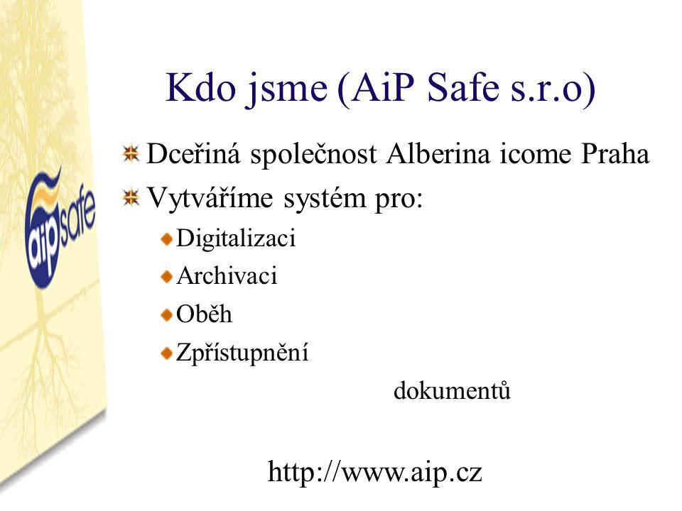 Kdo jsme (AiP Safe s.r.o) Dceřiná společnost Alberina icome Praha Vytváříme systém pro: Digitalizaci Archivaci Oběh Zpřístupnění dokumentů http://www.aip.cz