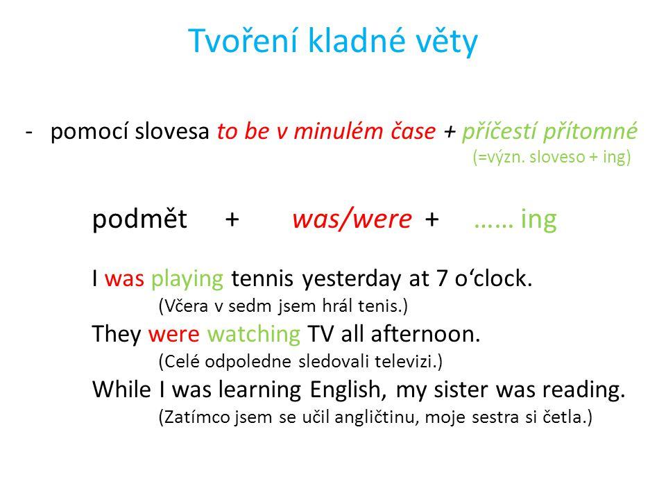 Tvoření kladné věty -pomocí slovesa to be v minulém čase + příčestí přítomné (=význ.