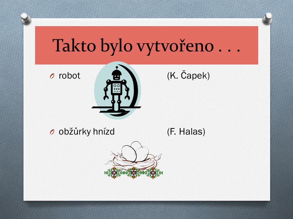 Takto bylo vytvořeno... O robot(K. Čapek) O obžůrky hnízd(F. Halas)