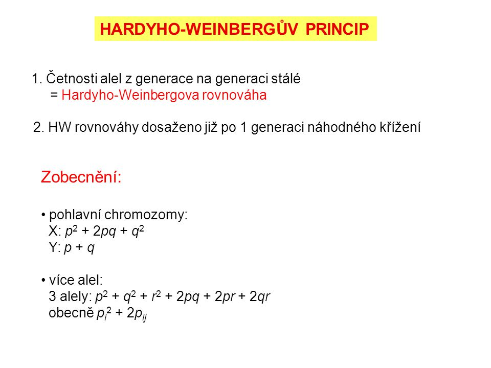 1. Četnosti alel z generace na generaci stálé = Hardyho-Weinbergova rovnováha 2. HW rovnováhy dosaženo již po 1 generaci náhodného křížení HARDYHO-WEI