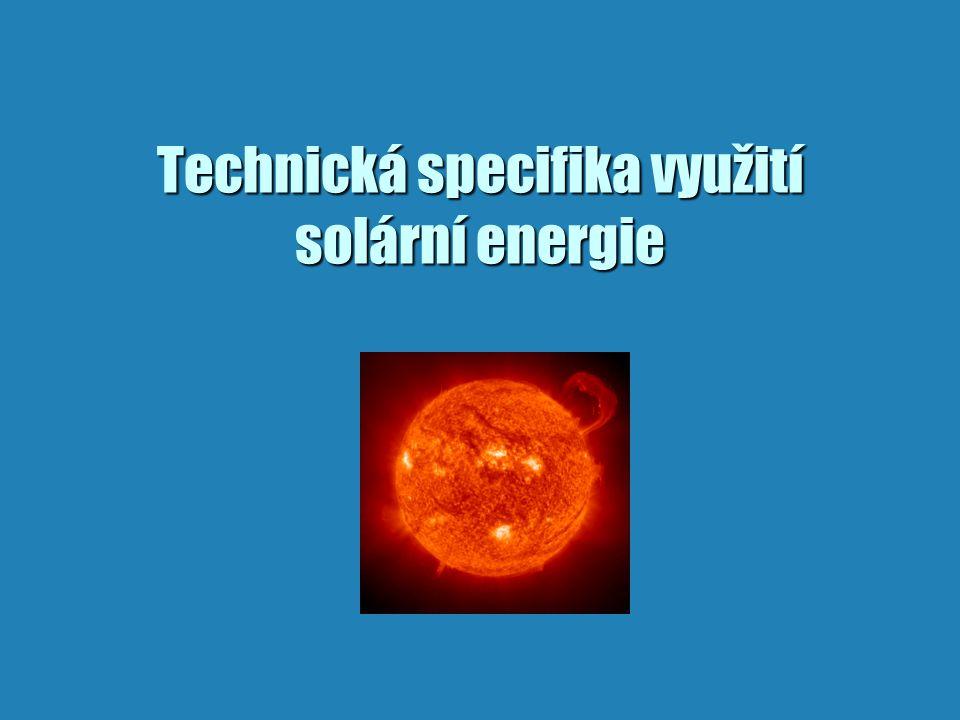 """Solární energie b ekologicky """"čistá forma energie b roční dopadající energie 800-1250 kWh/m 2 b celková doba svitu 1400-1800 hod/rok b přímé x difůzní záření b proměnlivost toku energie během roku b proměnlivost toku energie během dne"""