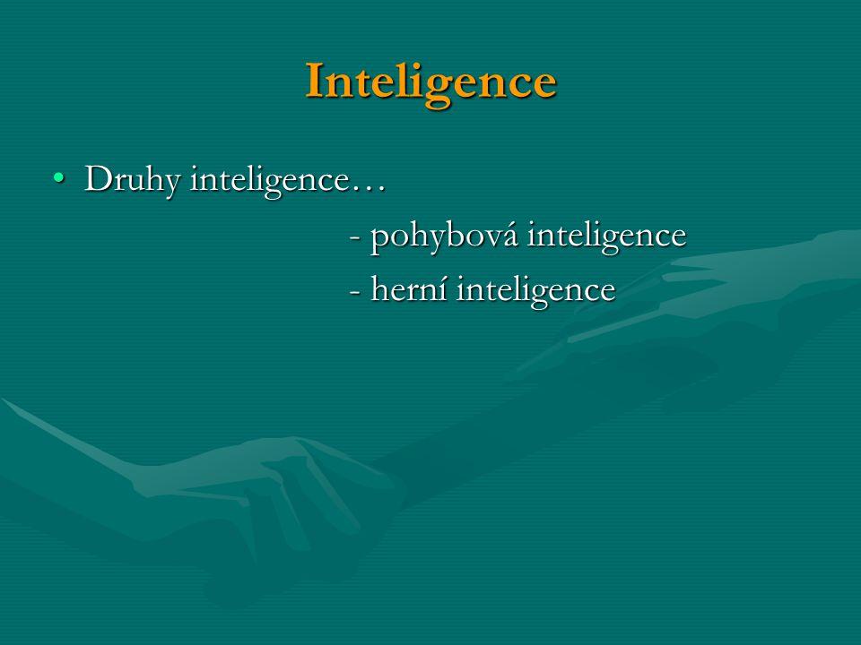 Inteligence Druhy inteligence…Druhy inteligence… - pohybová inteligence - pohybová inteligence - herní inteligence - herní inteligence