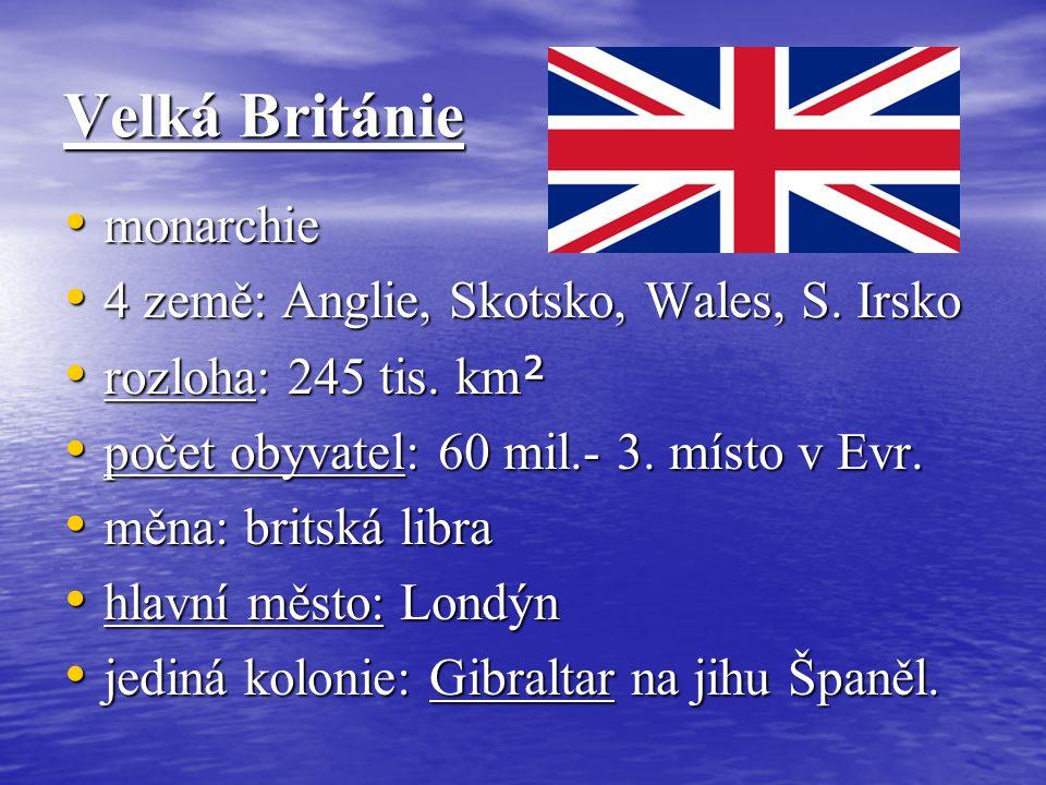 Velká Británie monarchie monarchie 4 země: Anglie, Skotsko, Wales, S. Irsko 4 země: Anglie, Skotsko, Wales, S. Irsko rozloha: 245 tis. km ² rozloha: 2