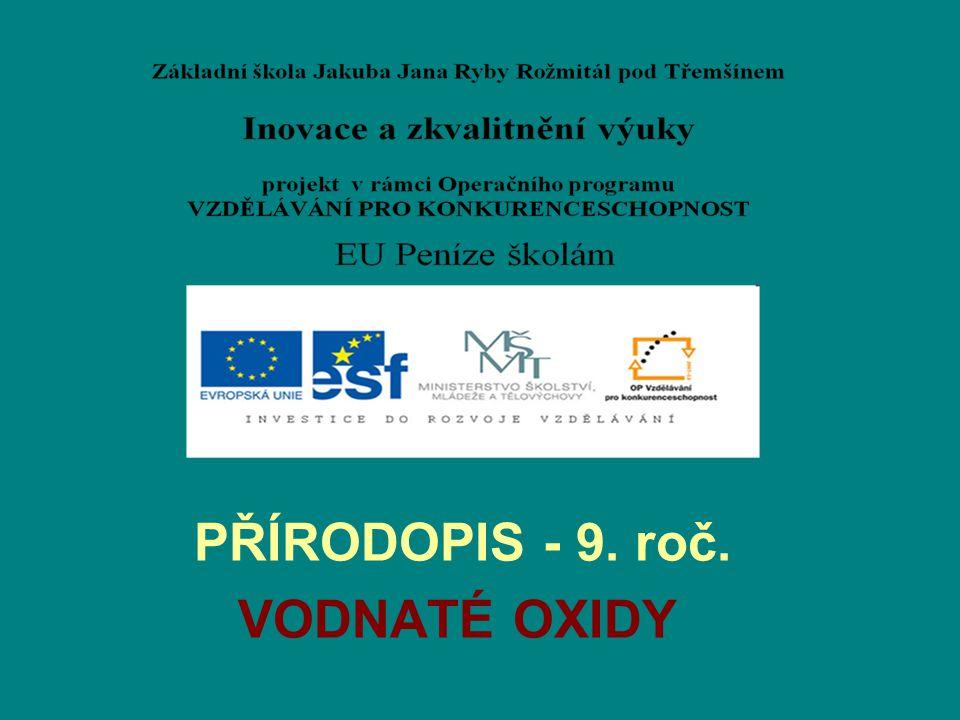Téma: VODNATÉ OXIDY- PŘÍRODOPIS-9.ROČNÍK Použitý software: držitel licence - ZŠ J.