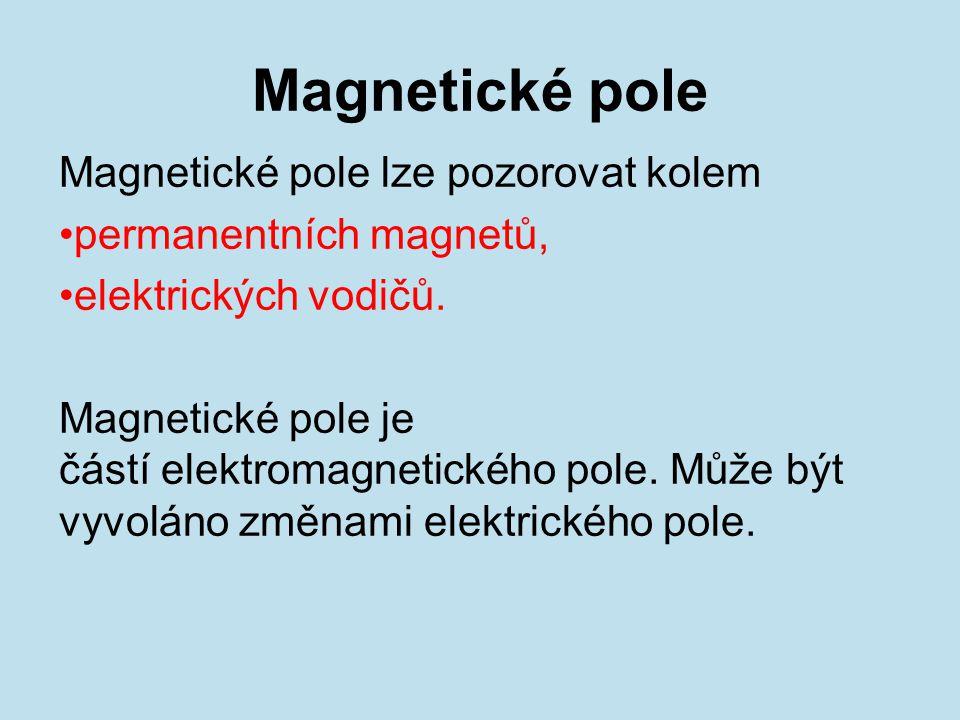 Magnetické pole Magnetické pole lze pozorovat kolem permanentních magnetů, elektrických vodičů.