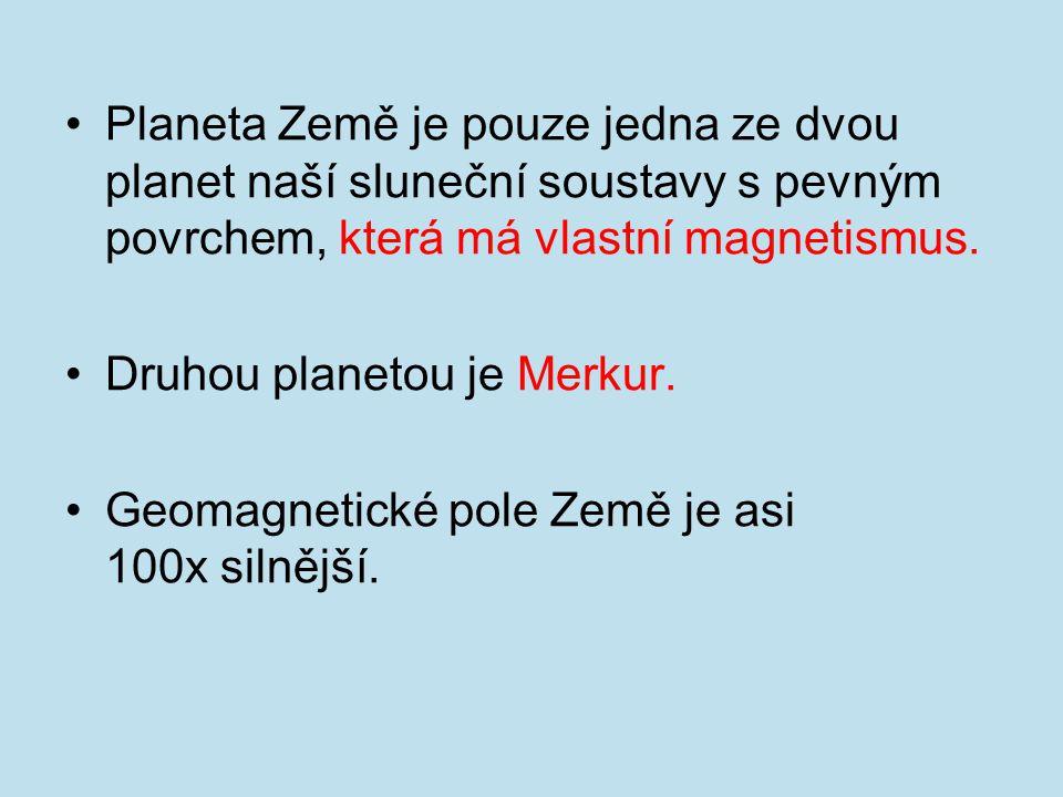 Planeta Země je pouze jedna ze dvou planet naší sluneční soustavy s pevným povrchem, která má vlastní magnetismus.