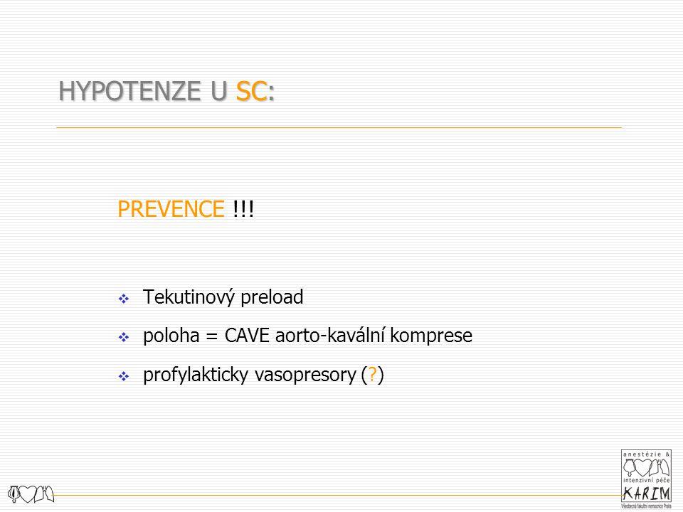 PREVENCE !!!  Tekutinový preload  poloha = CAVE aorto-kavální komprese  profylakticky vasopresory (?) HYPOTENZE U SC: