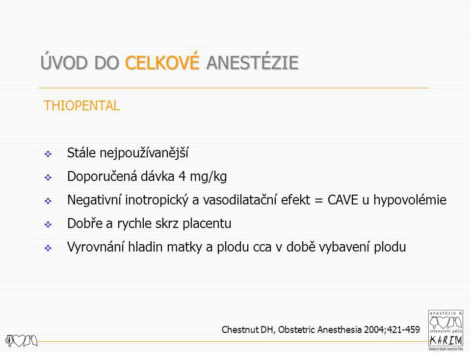 ÚVOD DO CELKOVÉ ANESTÉZIE THIOPENTAL  Stále nejpoužívanější  Doporučená dávka 4 mg/kg  Negativní inotropický a vasodilatační efekt = CAVE u hypovol