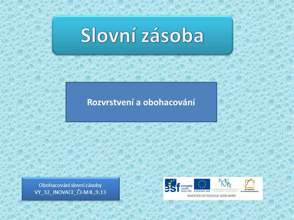 Obohacování slovní zásoby VY_32_INOVACE_ČJ-M 8., 9.13 Rozvrstvení a obohacování