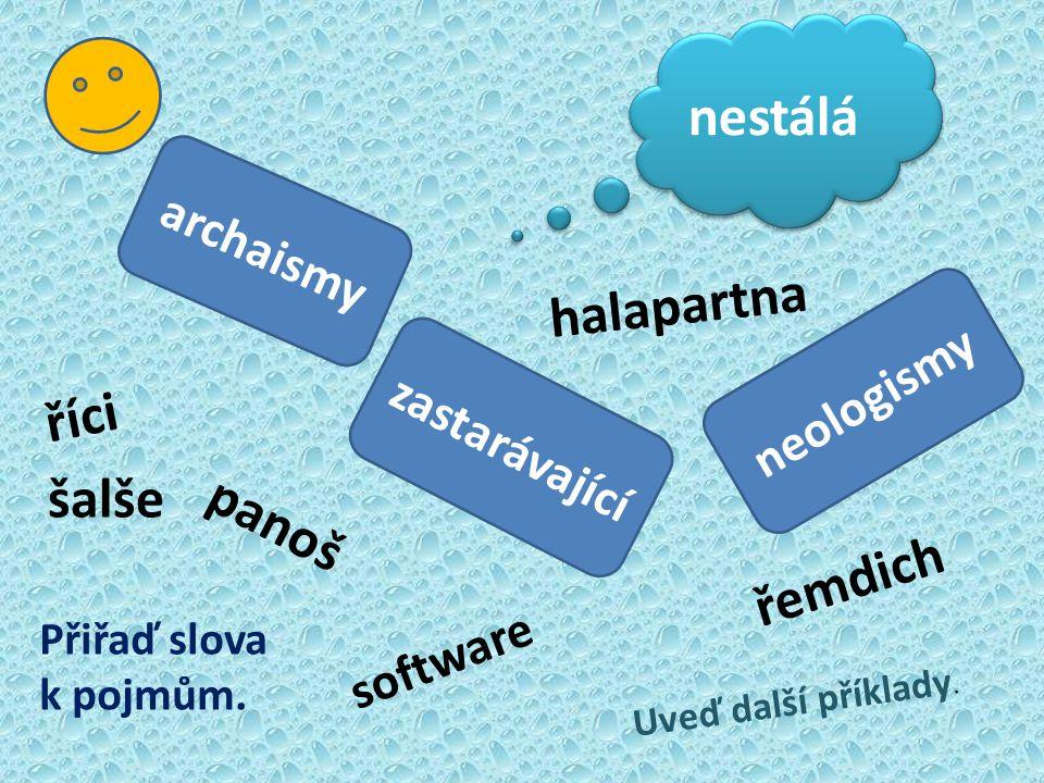 nestálá archaismy zastarávající neologismy panoš šalše řemdich halapartna říci software Přiřaď slova k pojmům.