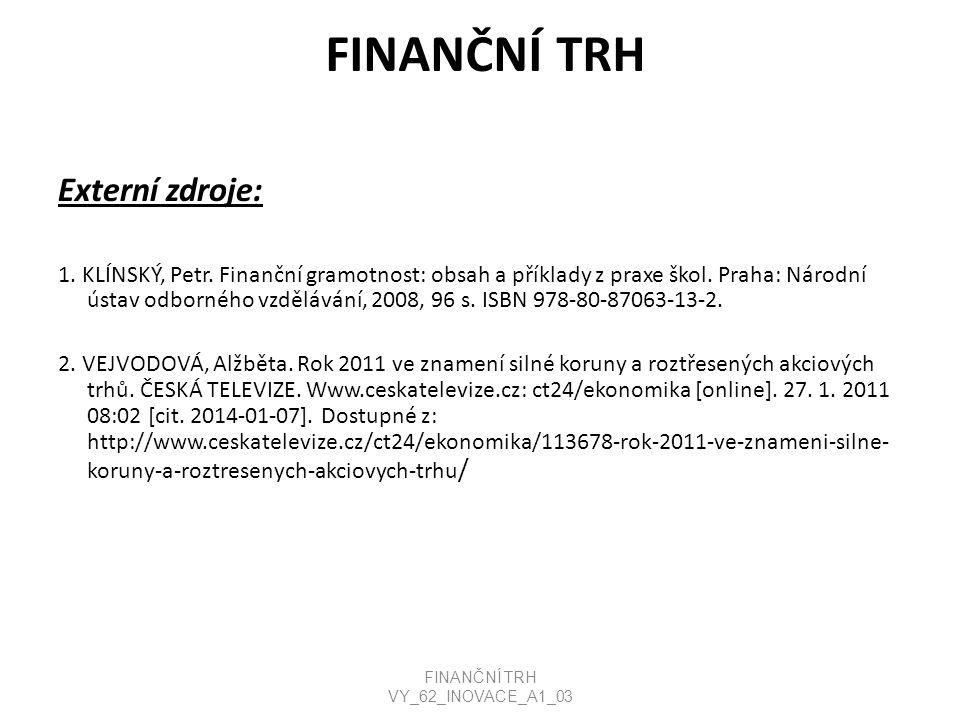 FINANČNÍ TRH Externí zdroje: 1. KLÍNSKÝ, Petr. Finanční gramotnost: obsah a příklady z praxe škol.