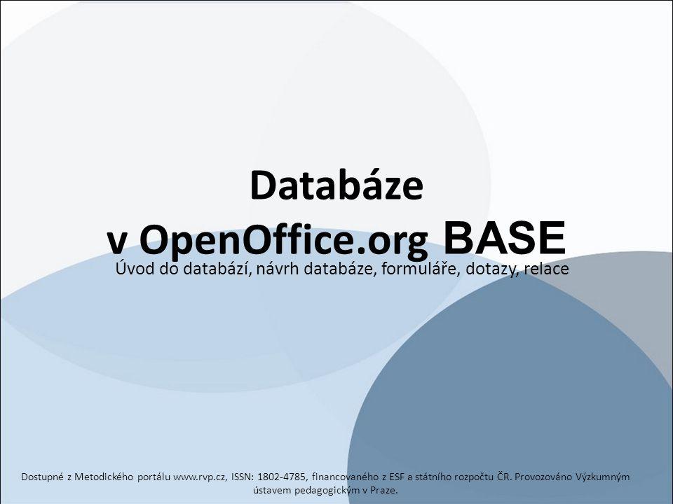 Databáze v OpenOffice.org BASE Úvod do databází, návrh databáze, formuláře, dotazy, relace Dostupné z Metodického portálu www.rvp.cz, ISSN: 1802-4785,