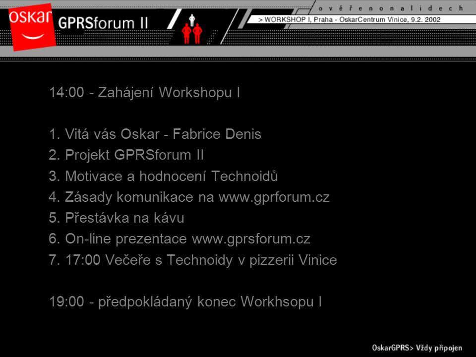 14:00 - Zahájení Workshopu I 1. Vitá vás Oskar - Fabrice Denis 2.