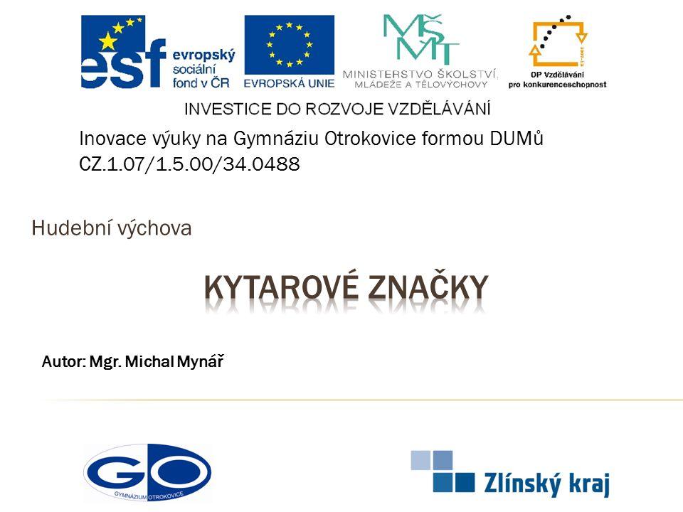 Hudební výchova Inovace výuky na Gymnáziu Otrokovice formou DUMů CZ.1.07/1.5.00/34.0488 Autor: Mgr.