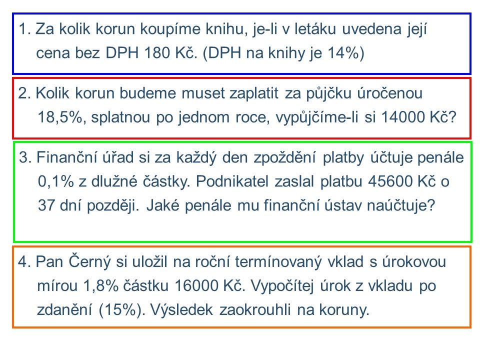 2. Kolik korun budeme muset zaplatit za půjčku úročenou 18,5%, splatnou po jednom roce, vypůjčíme-li si 14000 Kč? 1. Za kolik korun koupíme knihu, je-