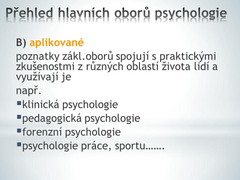 B) aplikované poznatky zákl.oborů spojují s praktickými zkušenostmi z různých oblastí života lidí a využívají je např.  klinická psychologie  pedago