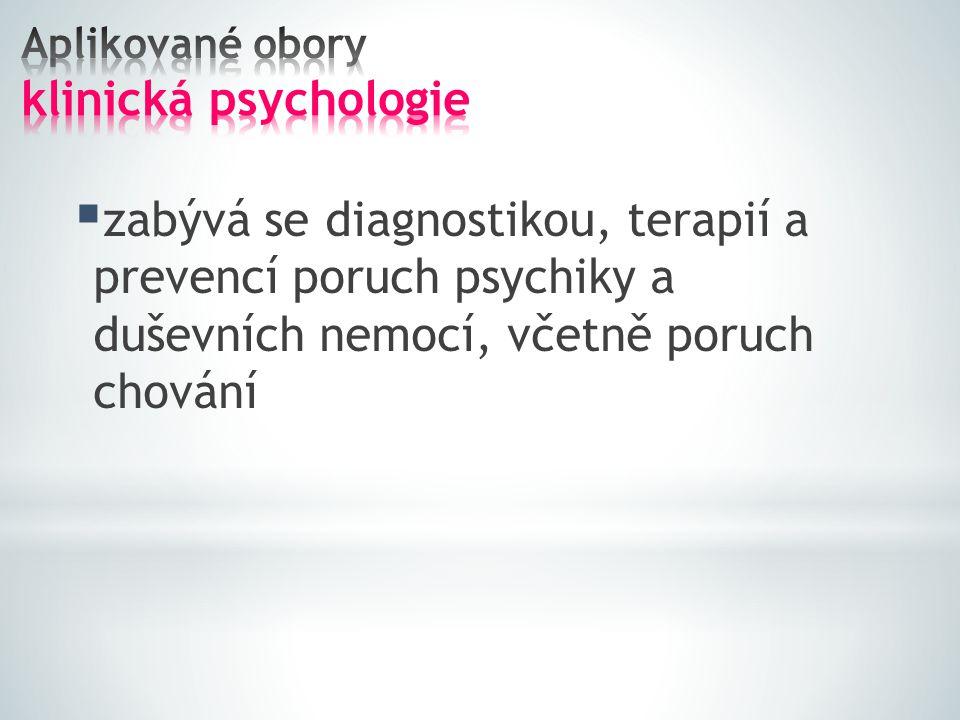  zabývá se diagnostikou, terapií a prevencí poruch psychiky a duševních nemocí, včetně poruch chování