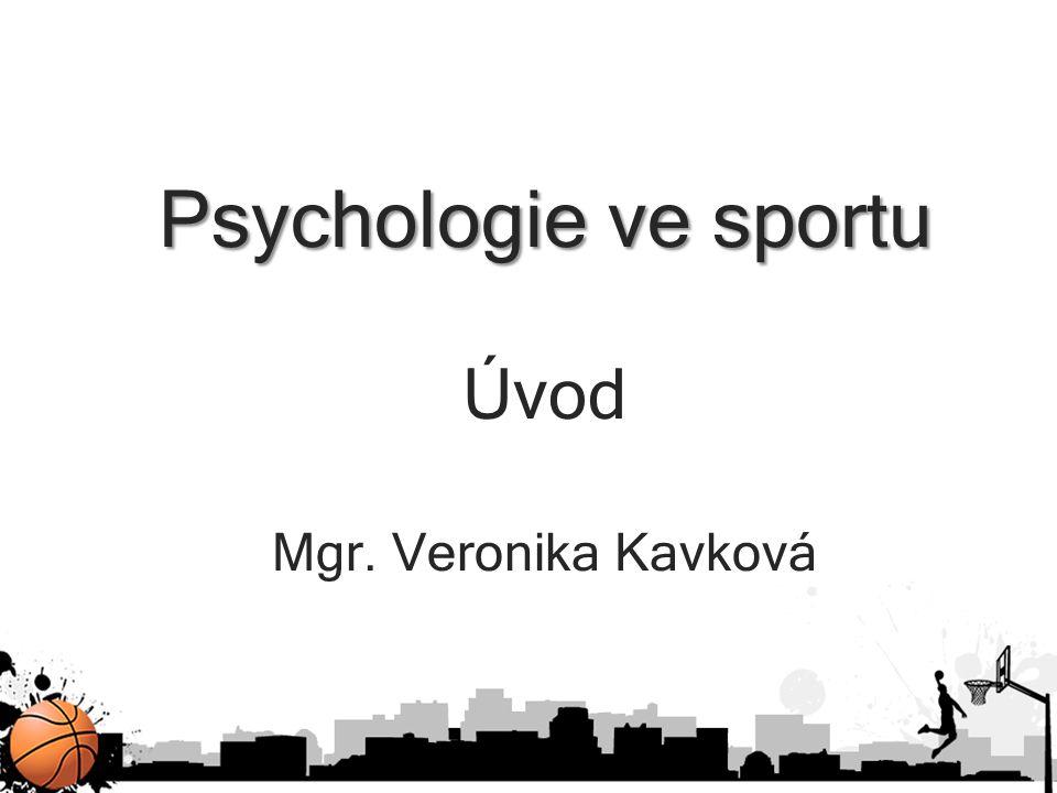 Psychologie ve sportu Psychologie ve sportu Úvod Mgr. Veronika Kavková