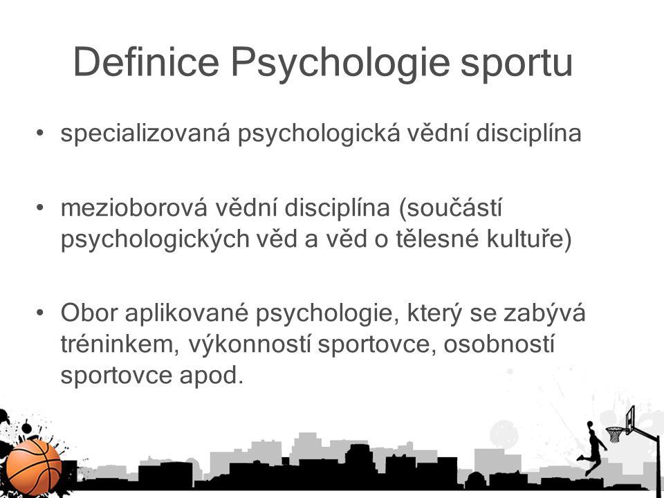 Definice Psychologie sportu specializovaná psychologická vědní disciplína mezioborová vědní disciplína (součástí psychologických věd a věd o tělesné k
