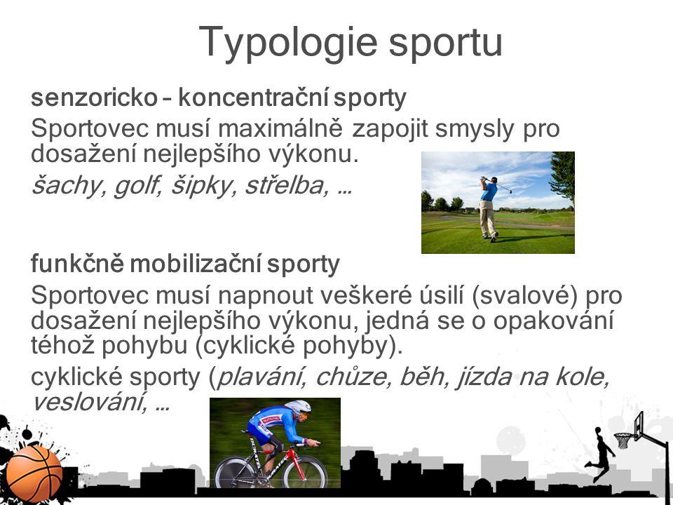 Typologie sportu senzoricko – koncentrační sporty Sportovec musí maximálně zapojit smysly pro dosažení nejlepšího výkonu. šachy, golf, šipky, střelba,