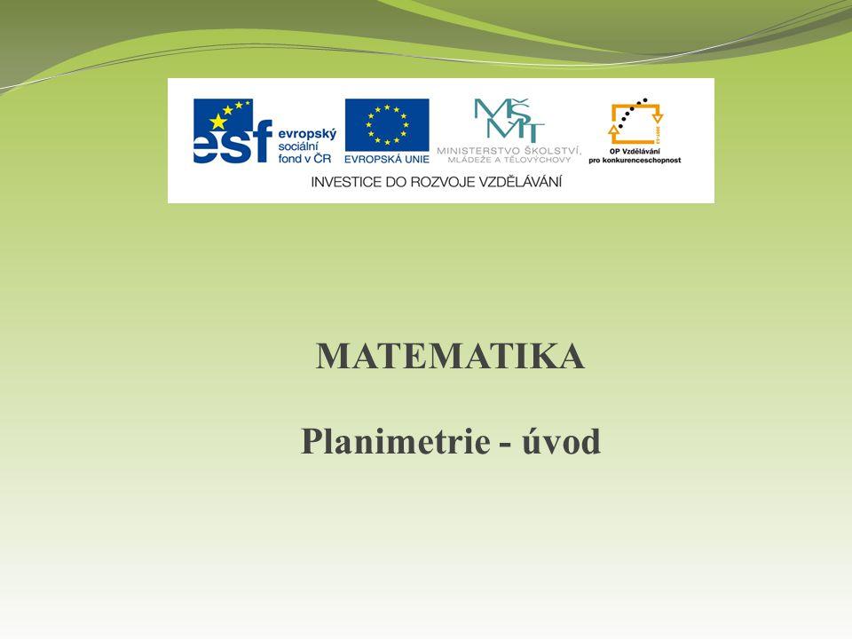 MATEMATIKA Planimetrie - úvod