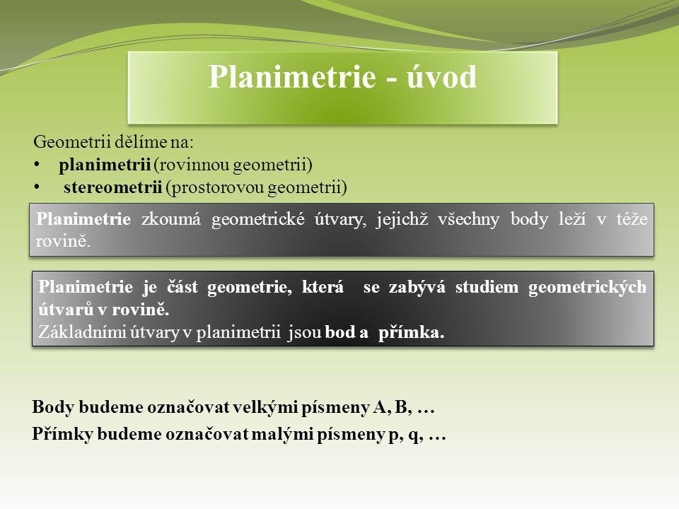Planimetrie - úvod Planimetrie je část geometrie, která se zabývá studiem geometrických útvarů v rovině.