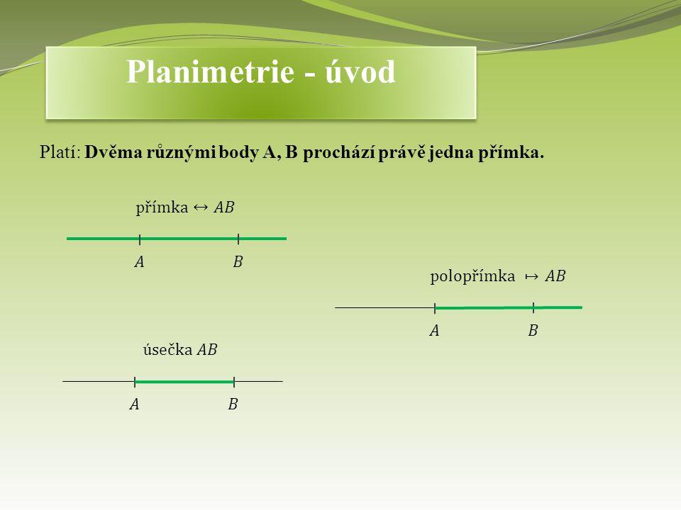 Platí: Dvěma různými body A, B prochází právě jedna přímka. Planimetrie - úvod