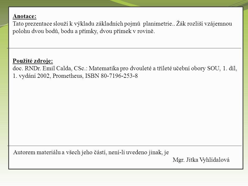 Anotace: Tato prezentace slouží k výkladu základních pojmů planimetrie..