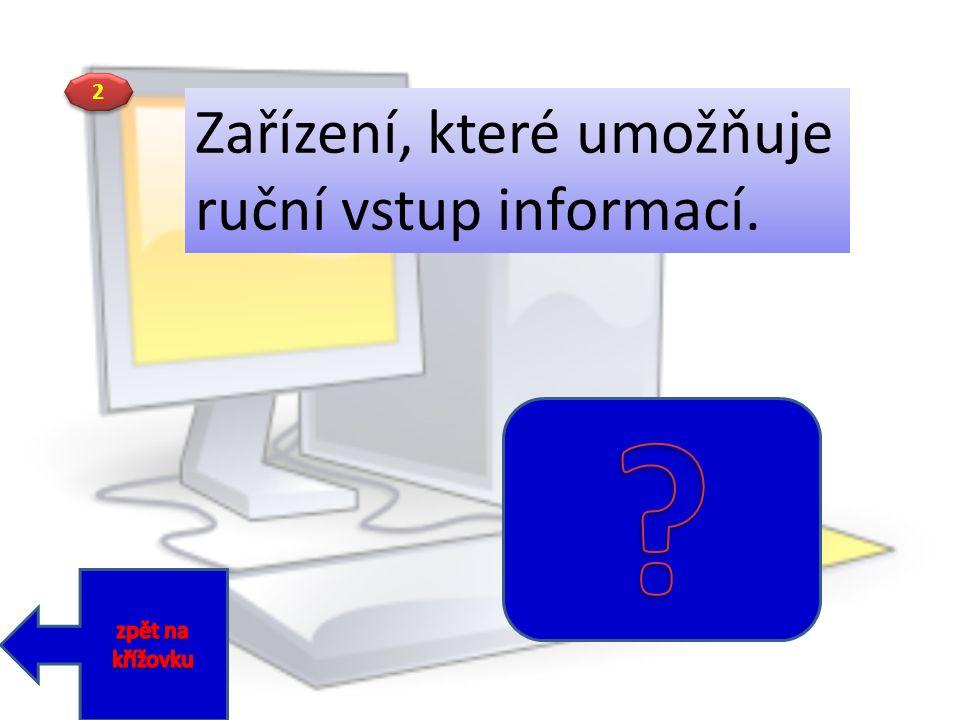 2 2 Zařízení, které umožňuje ruční vstup informací.