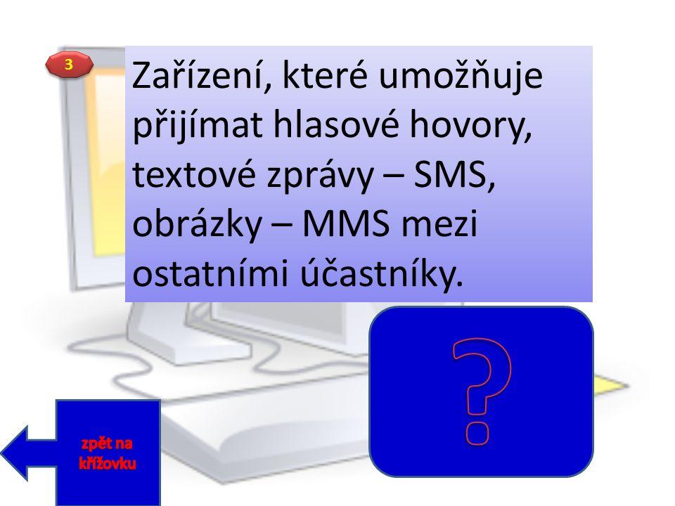 3 3 Zařízení, které umožňuje přijímat hlasové hovory, textové zprávy – SMS, obrázky – MMS mezi ostatními účastníky.