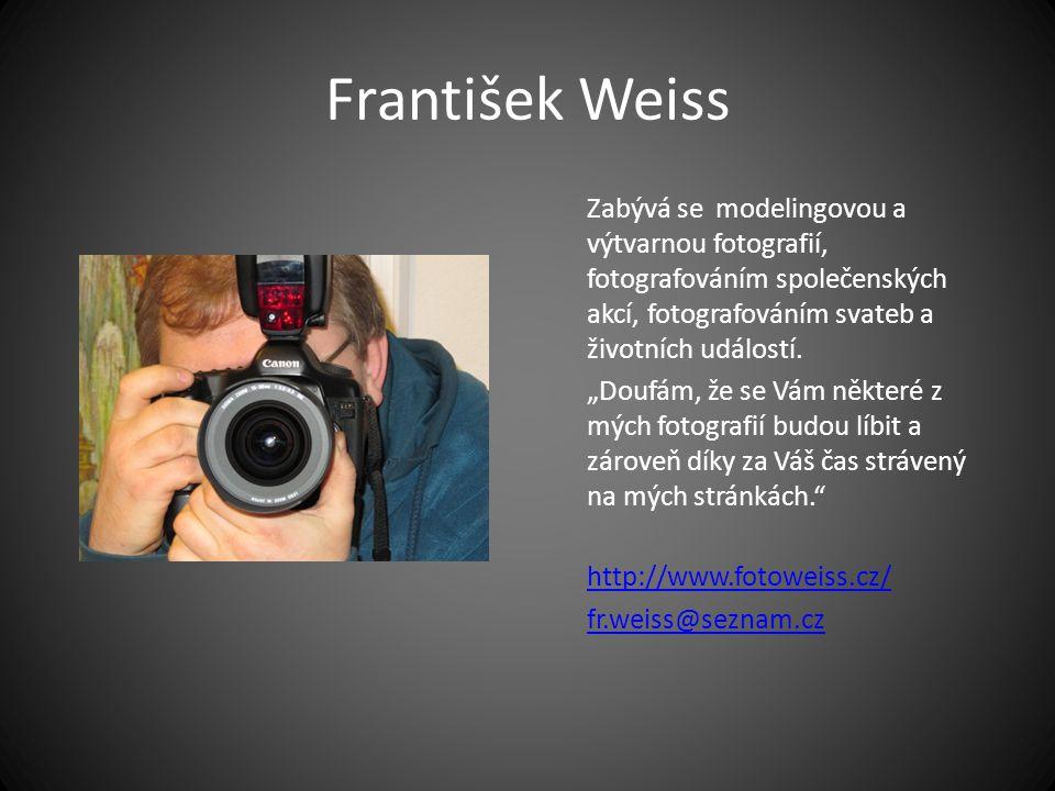 """František Weiss Zabývá se modelingovou a výtvarnou fotografií, fotografováním společenských akcí, fotografováním svateb a životních událostí. """"Doufám,"""