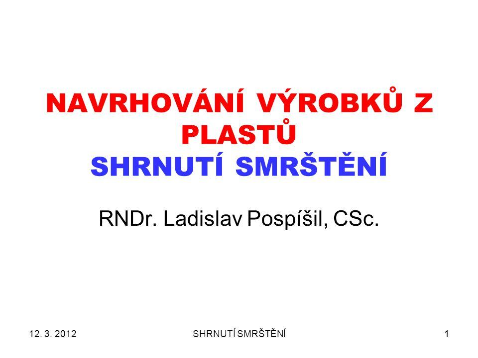12. 3. 2012SHRNUTÍ SMRŠTĚNÍ1 NAVRHOVÁNÍ VÝROBKŮ Z PLASTŮ SHRNUTÍ SMRŠTĚNÍ RNDr. Ladislav Pospíšil, CSc.
