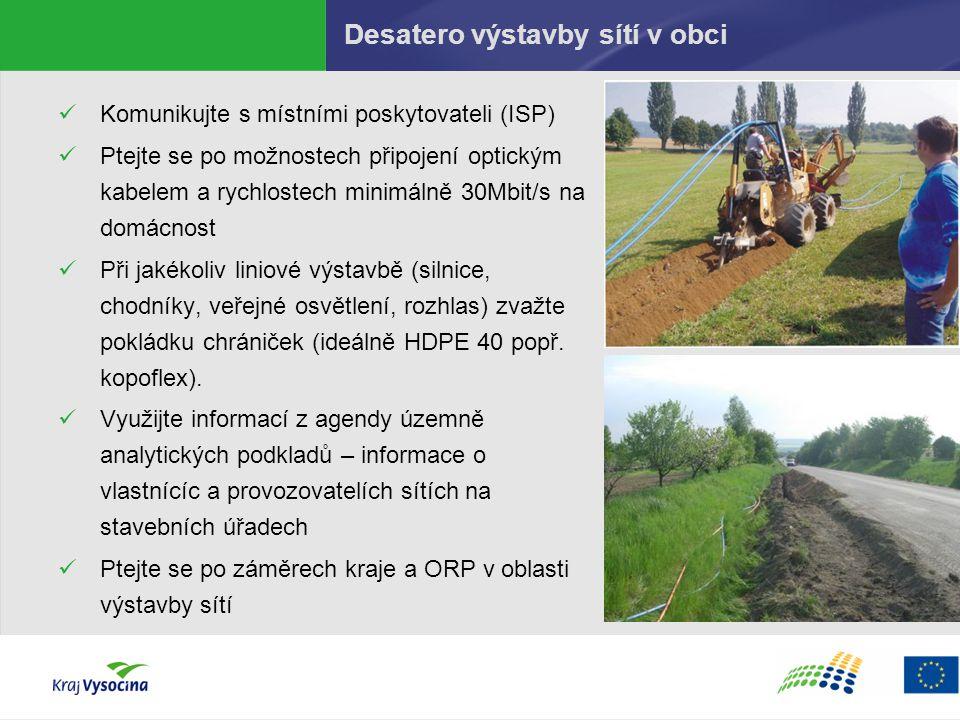 Desatero výstavby sítí v obci Komunikujte s místními poskytovateli (ISP) Ptejte se po možnostech připojení optickým kabelem a rychlostech minimálně 30