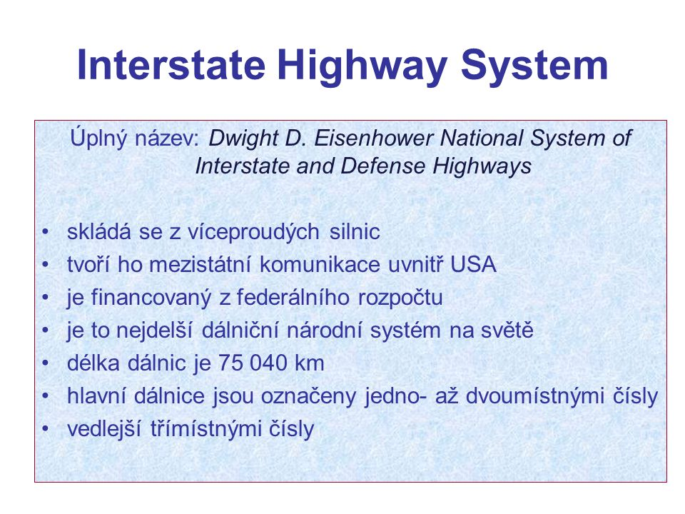 Interstate Highway System Úplný název: Dwight D. Eisenhower National System of Interstate and Defense Highways skládá se z víceproudých silnic tvoří h