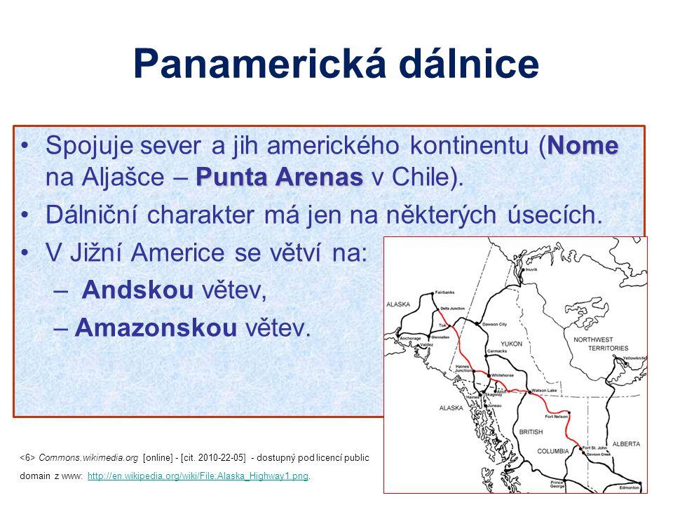 Panamerická dálnice Nome Punta ArenasSpojuje sever a jih amerického kontinentu (Nome na Aljašce – Punta Arenas v Chile). Dálniční charakter má jen na
