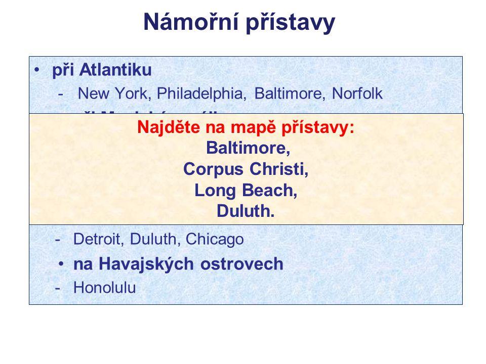 Námořní přístavy při Atlantiku - New York, Philadelphia, Baltimore, Norfolk při Mexickém zálivu - New Orleans, Tampa, Houston, Corpus Christi při Paci