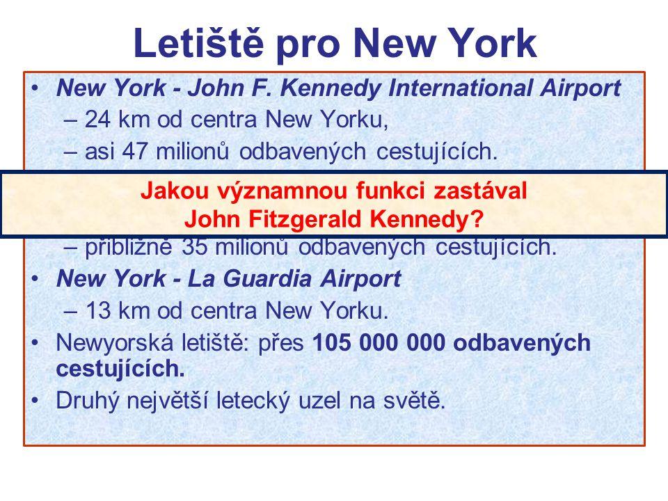 Letiště pro New York New York - John F. Kennedy International Airport –24 km od centra New Yorku, –asi 47 milionů odbavených cestujících. Newark Inter