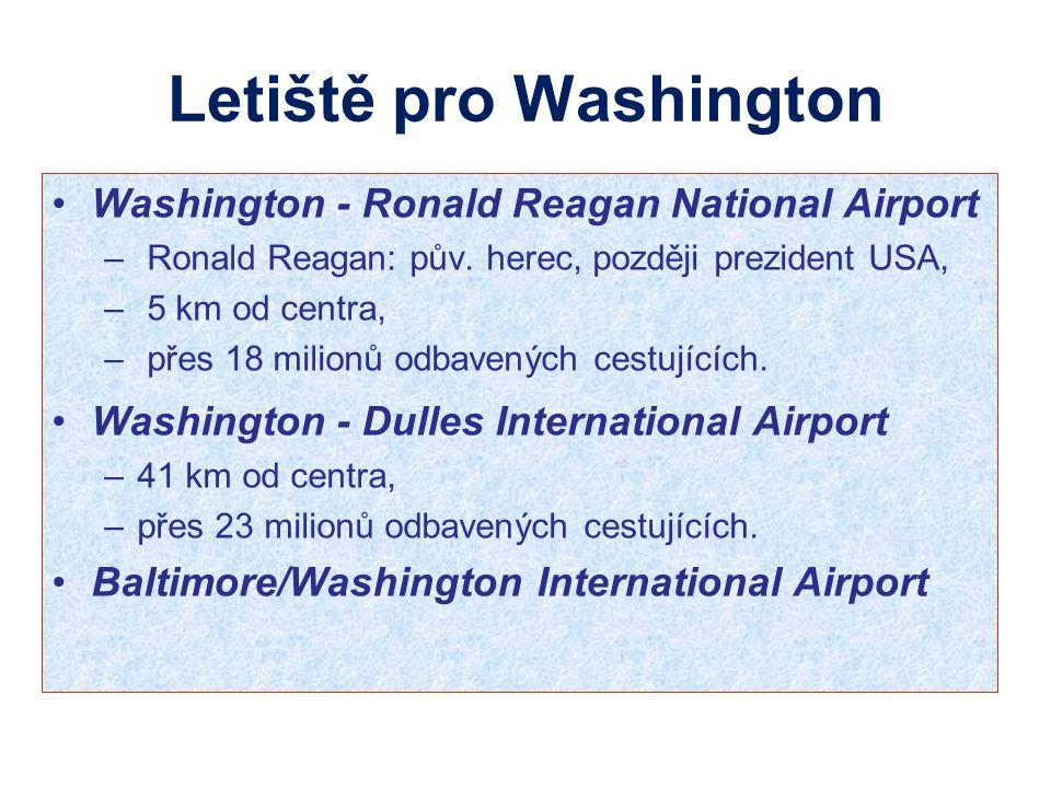 Letiště pro Washington Washington - Ronald Reagan National Airport – Ronald Reagan: pův. herec, později prezident USA, – 5 km od centra, – přes 18 mil