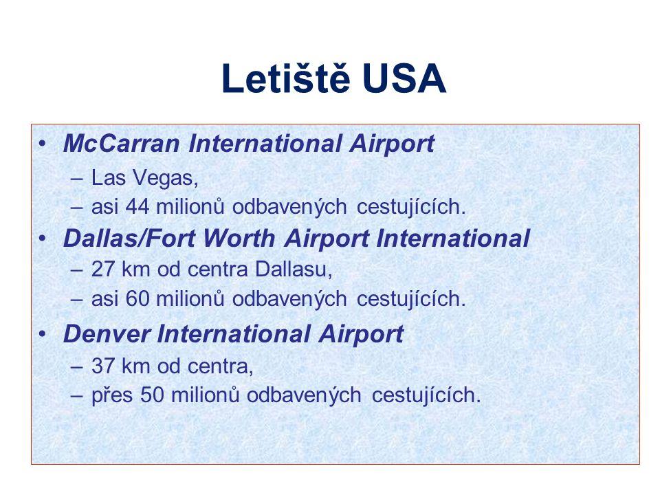McCarran International Airport –Las Vegas, –asi 44 milionů odbavených cestujících. Dallas/Fort Worth Airport International –27 km od centra Dallasu, –