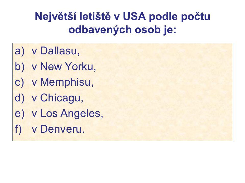 Největší letiště v USA podle počtu odbavených osob je: a) v Dallasu, b) v New Yorku, c) v Memphisu, d) v Chicagu, e) v Los Angeles, f) v Denveru.