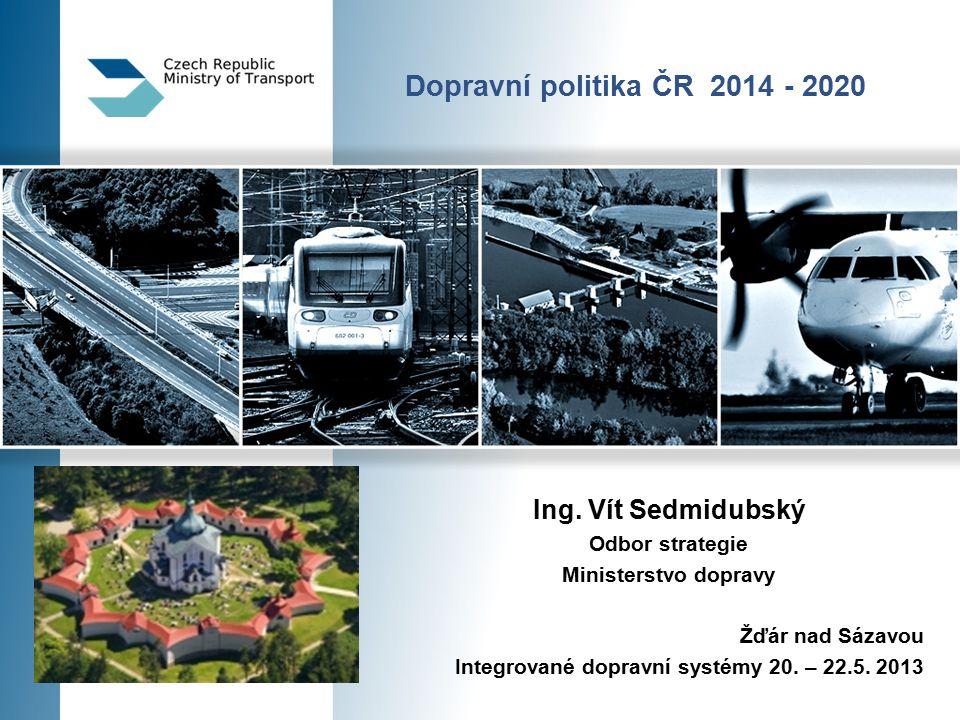 Dopravní politika ČR 2014 - 2020 Ing.
