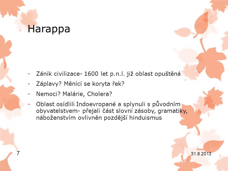 Harappa -Zánik civilizace- 1600 let p.n.l. již oblast opuštěná -Záplavy.