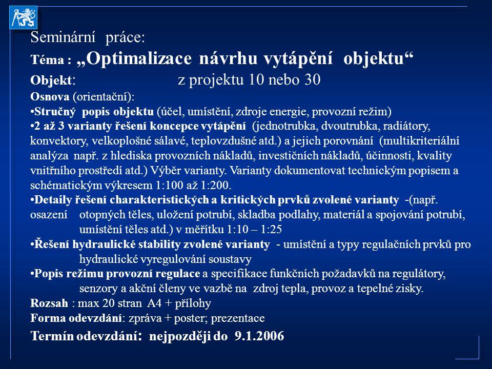 """Seminární práce: Téma : """"Optimalizace návrhu vytápění objektu"""" Objekt : z projektu 10 nebo 30 Osnova (orientační): Stručný popis objektu (účel, umístě"""