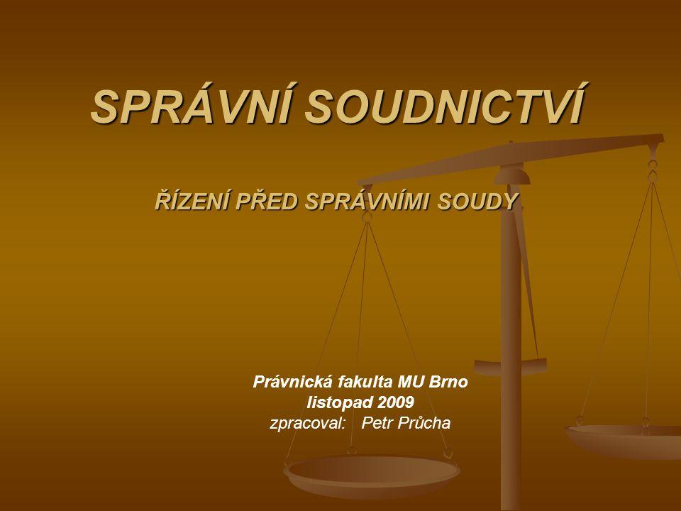 SPRÁVNÍ SOUDNICTVÍ ŘÍZENÍ PŘED SPRÁVNÍMI SOUDY Právnická fakulta MU Brno listopad 2009 zpracoval: Petr Průcha